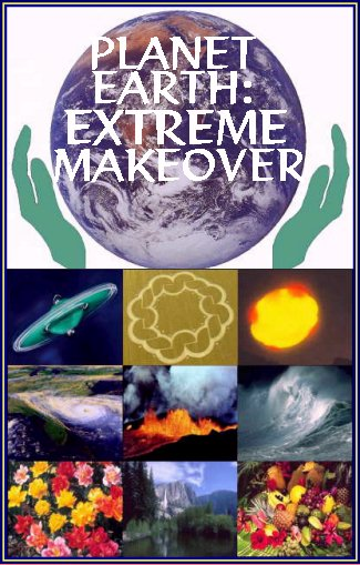 Planet Earth Extreme Makeover, changes, prophecies, spaceships.